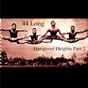 44 Long - Hangover Heights Part 2