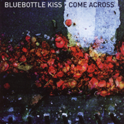 Bluebottle Kiss - Come Across