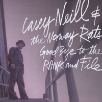 Casey Neill & The Norway Rats - Goodbye to the Rank and File