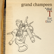 Grand Champeen - Dial 'T' For This